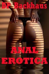 Anal Erotica (Five Hardcore Backdoor Sex Erotica Stories)