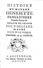 Histoire de Madame Henriette d'Angleterre, Premiére Femme de Philippe de France Duc d'Orleans
