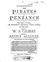 The Pirates of Penzance: Or, The Slave of Duty : an Entirely Original Comic Opera in Two Acts