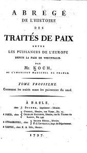 Abrégé de l'histoire des traités de paix entre les puissances de l'Europe depuis la Paix de Westphalie: Abrégé de l'histoire des traités de paix entre les puissances du nord depuis la Paix de Stettin de 1570 jusqu'aux traités relatifs au partage de la Pologne en 1773