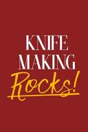 Knife Making Rocks!