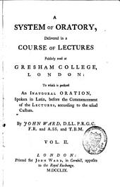 A System of Oratory: Delivered in a Course of Lectures Publicly Read at Gresham College, London, Volume 2