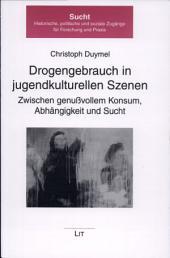 Drogengebrauch in jugendkulturellen Szenen: zwischen genußvollem Konsum, Abhängigkeit und Sucht