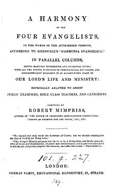 A harmony of the four Evangelists  according to Greswell s  Harmonia evangelica   in parallel columns  having references and notes compiled by R  Mimpriss PDF