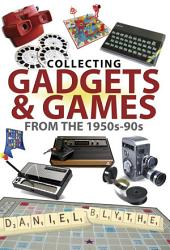 Collecting Gadgets and Games from the 1950s-90s