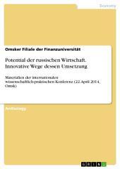 Potential der russischen Wirtschaft. Innovative Wege dessen Umsetzung: Materialien der internationalen wissenschaftlich-praktischen Konferenz (22. April 2014, Omsk)
