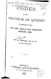 Codes of the Province of Quebec: As Amended to 1890; Civil Code - Code of Civil Procedure - Municipal Code