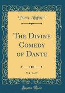 The Divine Comedy of Dante  Vol  1 of 2  Classic Reprint  PDF