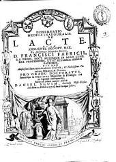 Dissertatio medica inauguralis. De lacte ... ex auctoritate magnifici rectoris D. Francisci Fabricii ... ; pro gradu doctoratus ... Daniel Sluim ...