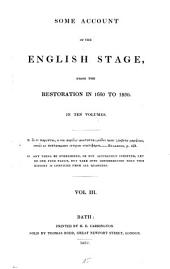 Some Account of the English Stage, from the Restoration in 1660 to 1830: In Ten Volumes, Volume 3