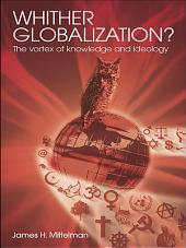 Whither Globalization?: The Vortex of Knowledge and Ideology