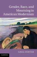 Gender  Race  and Mourning in American Modernism PDF