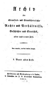 Archiv für standes- und grundherrliche Rechte und Verhältnisse, Geschichte und Statistik, alter und neuer Zeit: Band 1