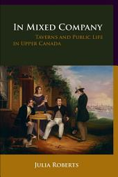 In Mixed Company: Taverns and Public Life in Upper Canada