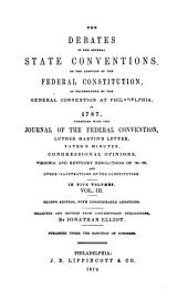 The Debates in the Several State Conventions on the Adoption of the Federal Constitution: As Recommended by the General Convention at Philadelphia in 1787. Together with the Journal of the Federal Convention, Luther Martin's Letter, Yates's Minutes, Congressional Opinions, Virginia and Kentucky Resolutions of '98-'99, and Other Illustrations of the Constitution ...
