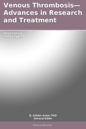 Venous Thrombosis   Advances in Research and Treatment  2012 Edition PDF