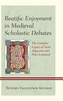 Beatific Enjoyment in Medieval Scholastic Debates PDF