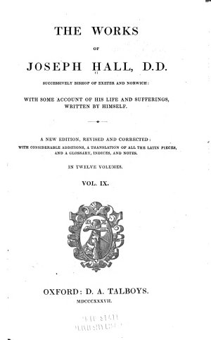 The Works of Joseph Hall  D D   Successively Bishop of Exeter and Norwich