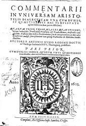Commentarii in vniuersam Aristotelis Dialecticam: vna cum dubiis et quaestionibus hac tempestate agitari solitis in duas partes distributi ...