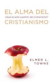 El alma del cristianismo: Que es esta cuesti—n del cristianismo?