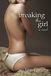 Breaking the Girl: A Novel of BDSM Erotica