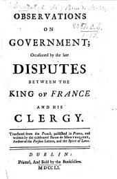 "Observations on Government; occasioned by the late Disputes between the King of France and his Clergy. (The voice of the wise-man and of the people.) Translated from the French ... and written by the celebrated Baron Montesquieu, [or rather, translated from ""La Voix du sage et du peuple"" of Voltaire], etc"