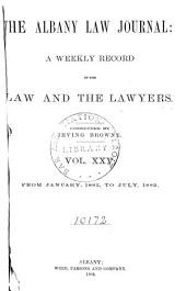 The Albany Law Journal: A Monthly Record of the Law and the Lawyers, Volume 25