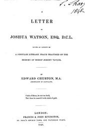 A Letter to Joshua Watson ... Giving an Account of a Singular Literary Fraud Practised on the Memory of Bishop Jeremy Taylor