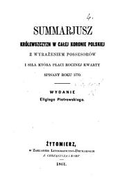 Summarjusz królewszczyzn w całej Koronie Polskiej z wyrażeniem possesorów i siła która płaci rocznej kwarty, spisany roku 1770. Wydanie E. Piotrowskiego