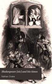 Shakespeare [sic] and His Times: Including the Biography of the Poet; Criticism on His Genius and Writings; a New Chronology of His Plays; a Disquisition on the Object of His Sonnets; and a History of the Manners, Customs, Amusements, Superstitions, Poetry, and Elegant Literature of His Age
