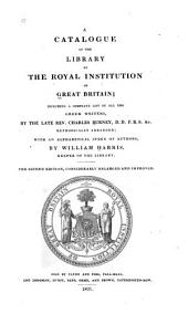 A Catalogue of the Library of the Royal Institution of Great Britain: Including a Complete List of All the Greek Writers