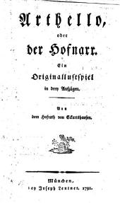 Arthello, oder der Hofnarr. Ein Originallustspiel in 3 Aufz