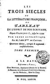 Les trois siècles de la littérature françoise, ou tableau de l'esprit de nos écrivains: Tome premier, Volume1