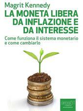 La moneta libera da inflazione e da interesse: Come funziona il sistema monetario e come cambiarlo