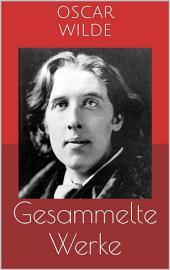 Gesammelte Werke (Vollständige und illustrierte Ausgaben: Das Bildnis des Dorian Gray, Das Gespenst von Canterville, Aphorismen u.v.m.)