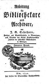 Anleitung für Bibliothekare und Archivare: Zweyter Band, Band 2
