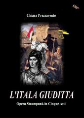 L'Itala Giuditta - Opera Steampunk in Cinque Atti