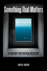 Something That Matters: A Theology for Critical Believers