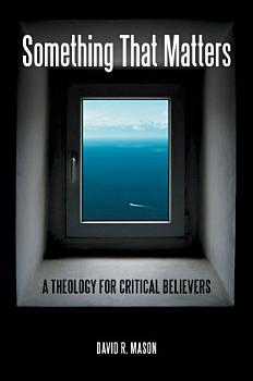 Something That Matters  A Theology for Critical Believers PDF