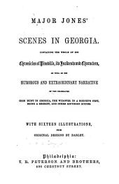 Major Jones' Scenes in Georgia: Containing the Whole of His Chronicles of Pineville, Its Incidents and Characters ...