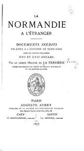 La Normandie à l'étranger: documents inédits relatifs à l'histoire de Normandie, tirés des archives étrangères XVIe et XVIIe siècles