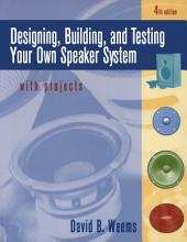 Designing, Building, and Testing Your Own Speaker System with Projects: Edition 4