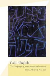 Call It English: The Languages of Jewish American Literature