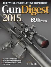 Gun Digest 2015: Edition 69