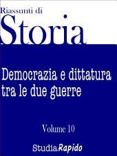 Riassunti di storia - Volume 10: Democrazia e dittatura tra le due guerre