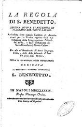 La Regola di S. Benedetto, ed una nova traduzione in italiano del testo latino. Arricchita sotto ciascun capitolo di annotazioni per la pratica regolata dalle Costituzioni della Congregazione Casinese del 1680, e dalle costumanze del Sacro Monasterio de Monte Casino