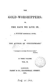 The gold-worshippers: or, The days we live in. By the author of 'Whitefriars'.
