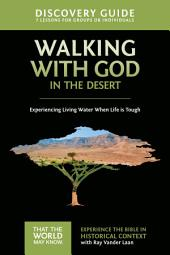 Walking with God in the Desert Discovery Guide: Experiencing Living Water When Life is Tough