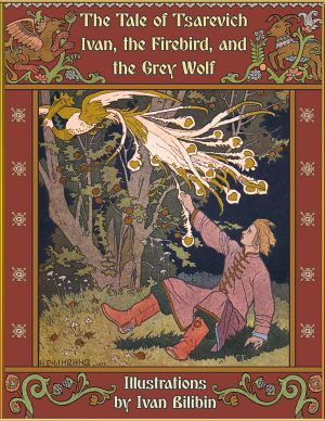 The Tale of Tsarevich Ivan  the Firebird  and the Grey Wolf  Illustrated  PDF