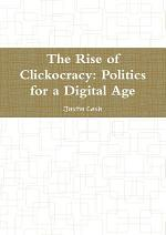 The Rise of Clickocracy: Politics for a Digital Age